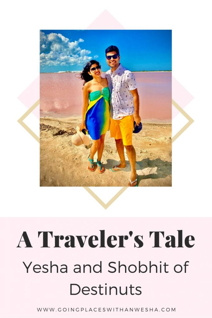 Falling in Love while Traveling: A Traveler's Tale - Meet Yesha and Shobhit of Destinuts